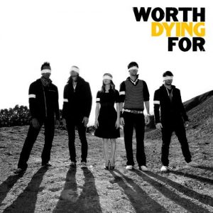 "Worth Dying For's last album ""Worth Dying For""."